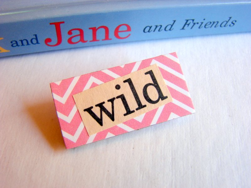Wild - Paper And Chipboard Word Pin - Decoupage Collage Badge Brooch - Vintage Retro
